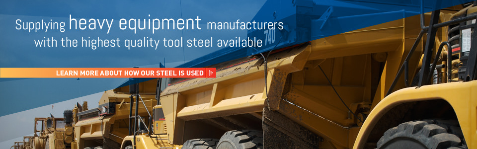 Supplying heavy equipment manufactures with the highest quality tool steel available